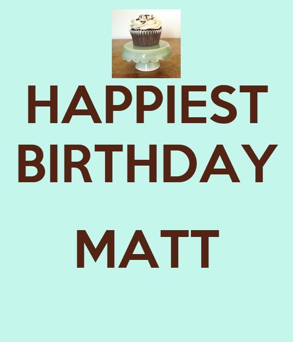 HAPPIEST BIRTHDAY  MATT