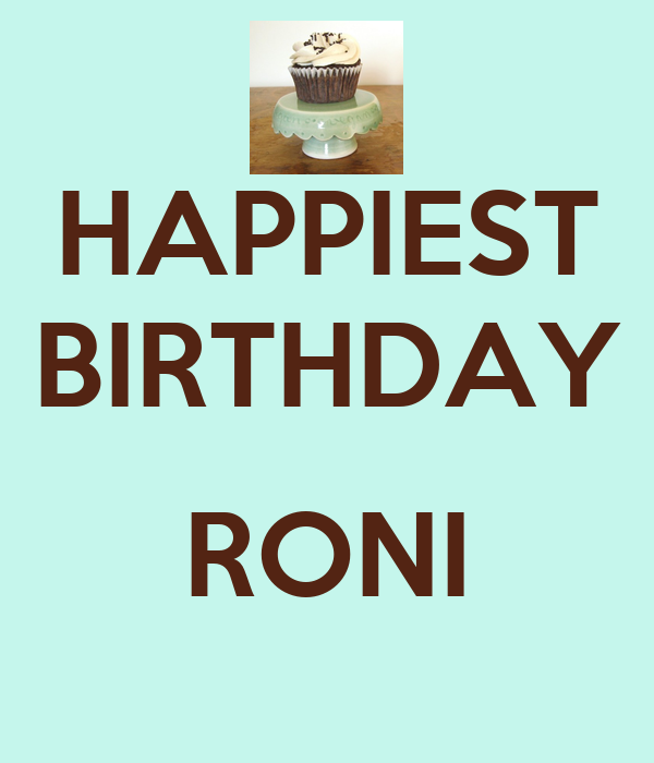 HAPPIEST BIRTHDAY  RONI