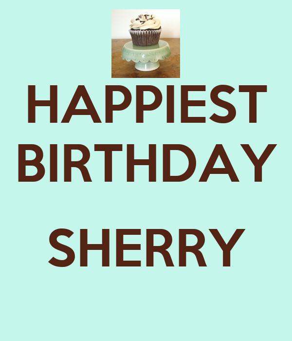 HAPPIEST BIRTHDAY  SHERRY