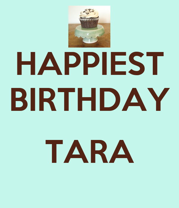 HAPPIEST BIRTHDAY  TARA