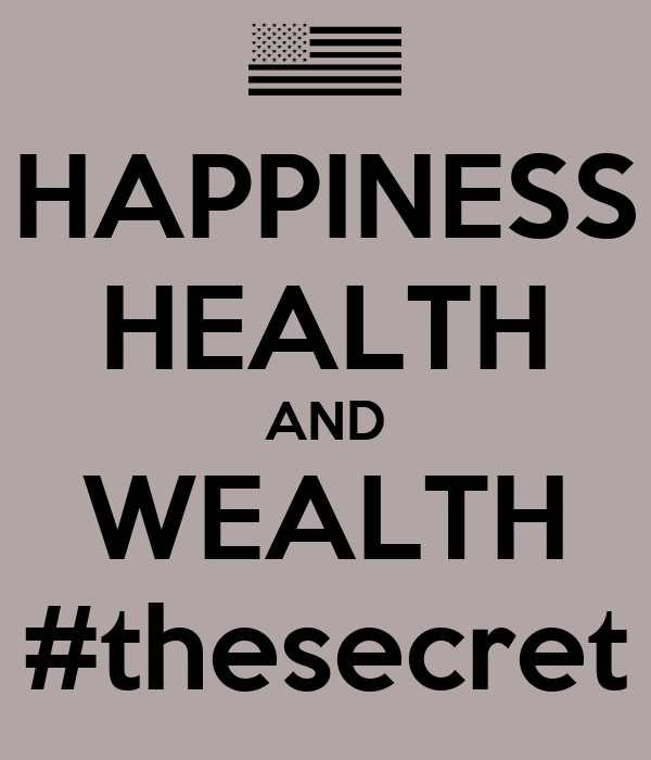 HAPPINESS HEALTH AND WEALTH #thesecret