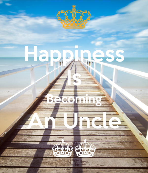 Happiness Is Becoming An Uncle ^^
