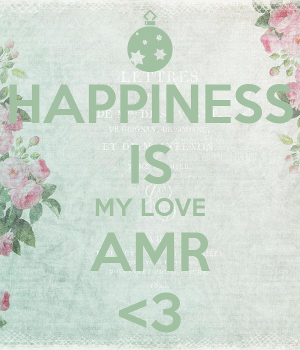 HAPPINESS IS MY LOVE AMR <3