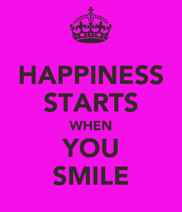 HAPPINESS STARTS WHEN YOU SMILE