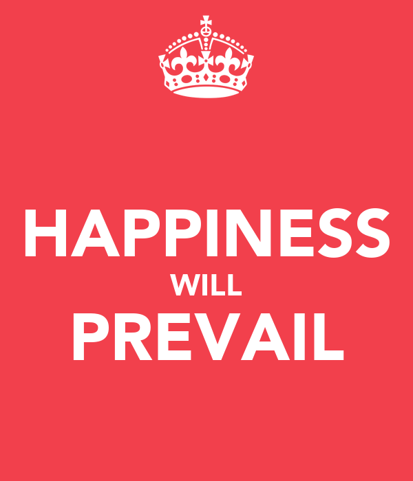 HAPPINESS WILL PREVAIL