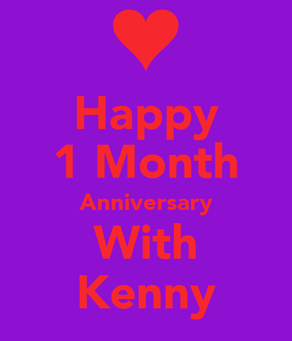 Happy 1 Month Anniversary With Kenny