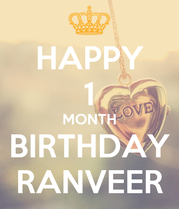HAPPY 1 MONTH BIRTHDAY RANVEER