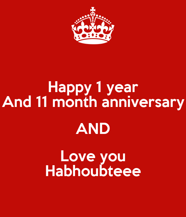 Happy 1 year And 11 month anniversary AND Love you Habhoubteee