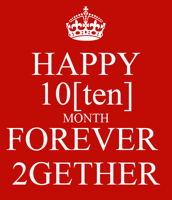 HAPPY 10[ten] MONTH FOREVER  2GETHER