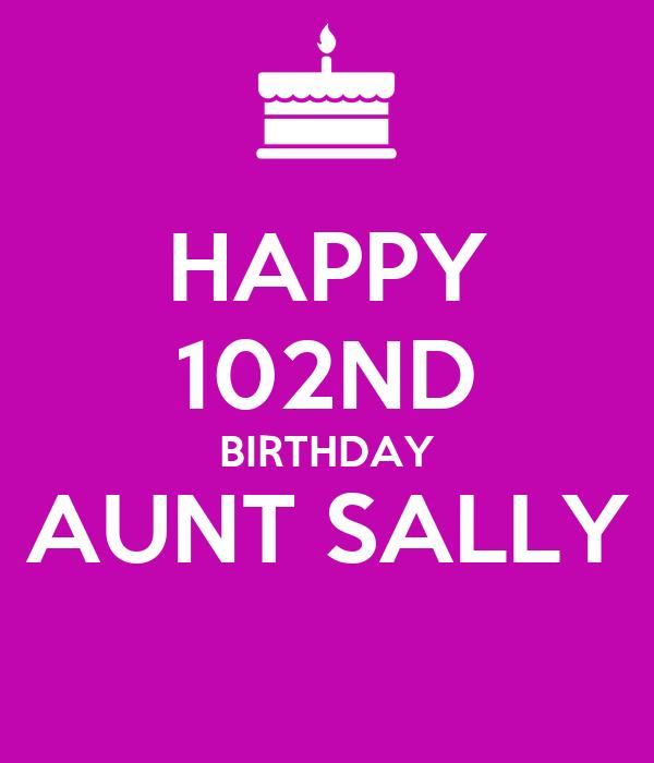 HAPPY 102ND BIRTHDAY AUNT SALLY
