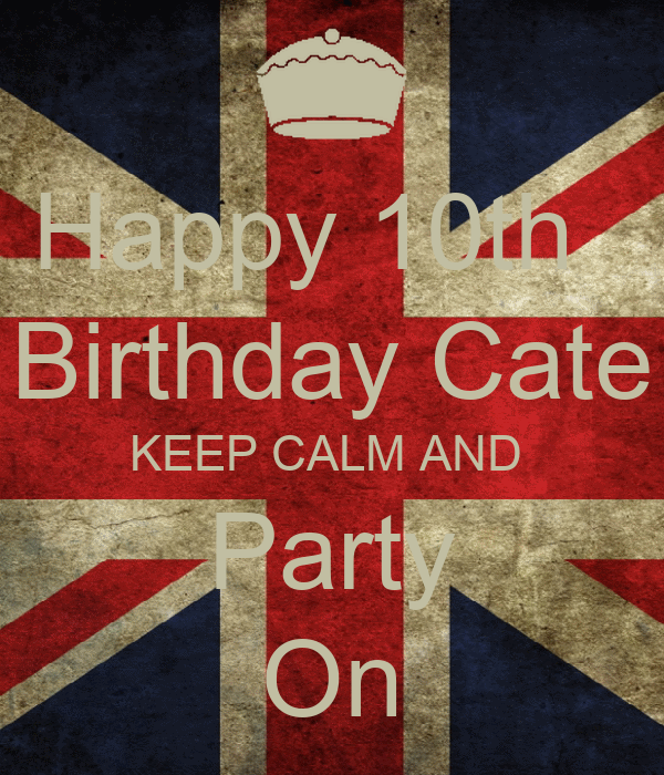 Happy 10th   Birthday Cate KEEP CALM AND  Party On