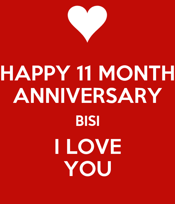HAPPY 11 MONTH ANNIVERSARY BISI I LOVE YOU