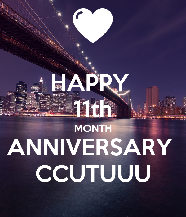 HAPPY  11th MONTH ANNIVERSARY  CCUTUUU