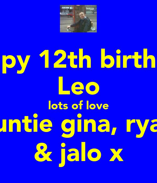 happy 12th birthday Leo lots of love auntie gina, ryan & jalo x