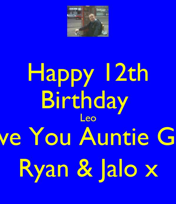 Happy 12th Birthday  Leo Love You Auntie Gina Ryan & Jalo x