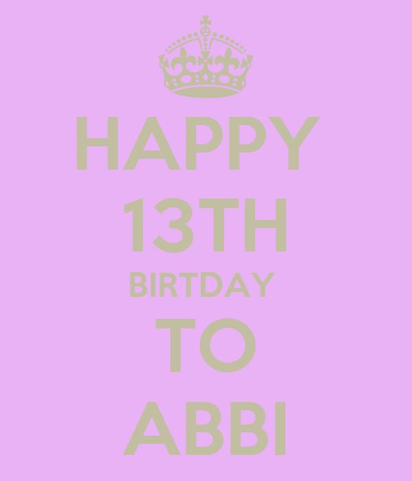 HAPPY  13TH BIRTDAY  TO ABBI