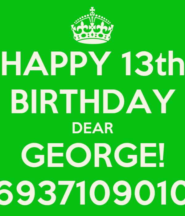 HAPPY 13th BIRTHDAY DEAR GEORGE! 6937109010