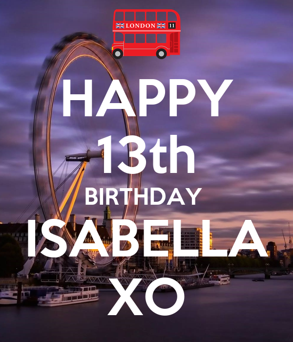 HAPPY 13th BIRTHDAY ISABELLA XO Poster