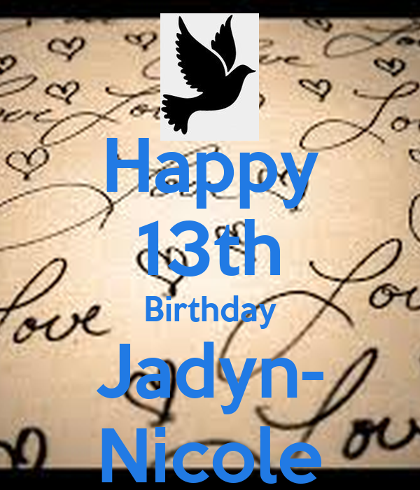 Happy 13th Birthday Jadyn- Nicole
