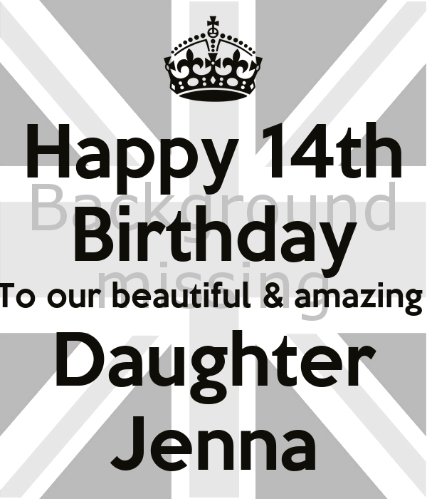 Happy 14th Birthday To our beautiful & amazing  Daughter Jenna