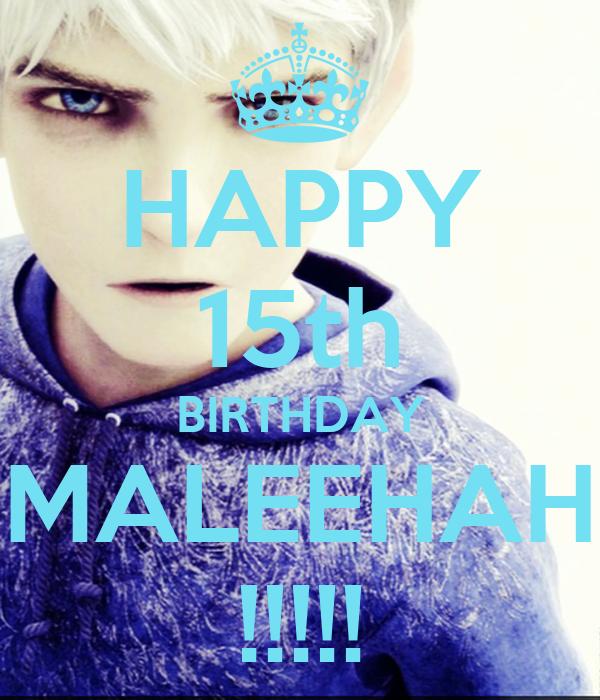 HAPPY 15th BIRTHDAY MALEEHAH !!!!!