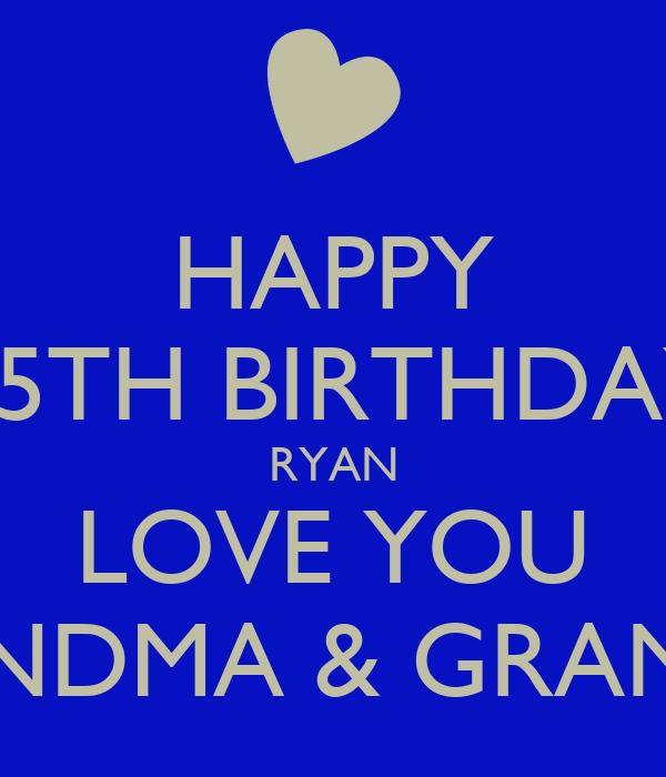 HAPPY 15TH BIRTHDAY RYAN LOVE YOU GRANDMA & GRANDPA