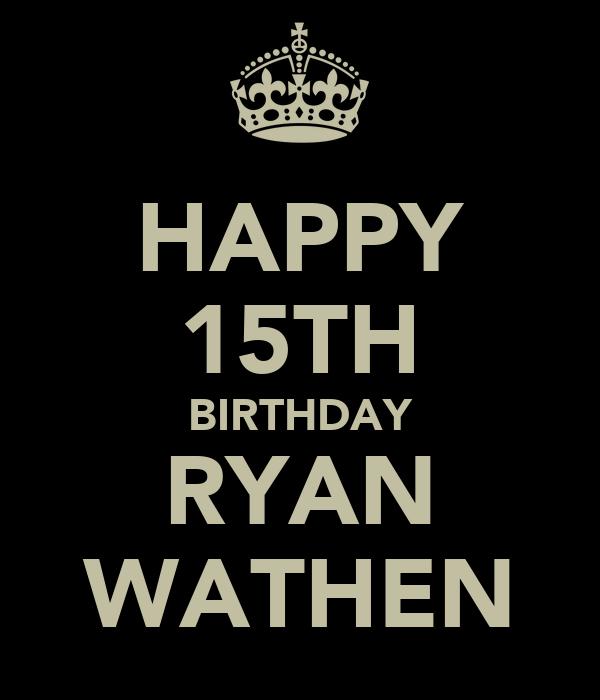 HAPPY 15TH BIRTHDAY RYAN WATHEN