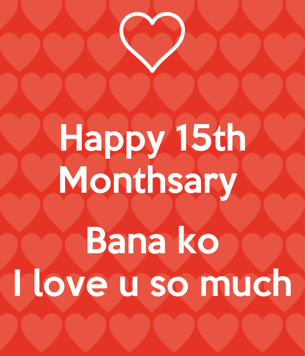 Happy 15th Monthsary   Bana ko I love u so much