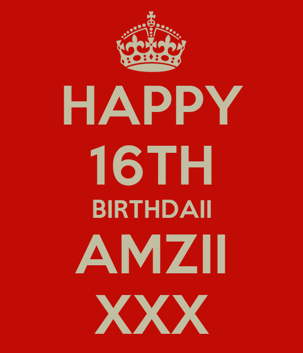 HAPPY 16TH BIRTHDAII AMZII XXX
