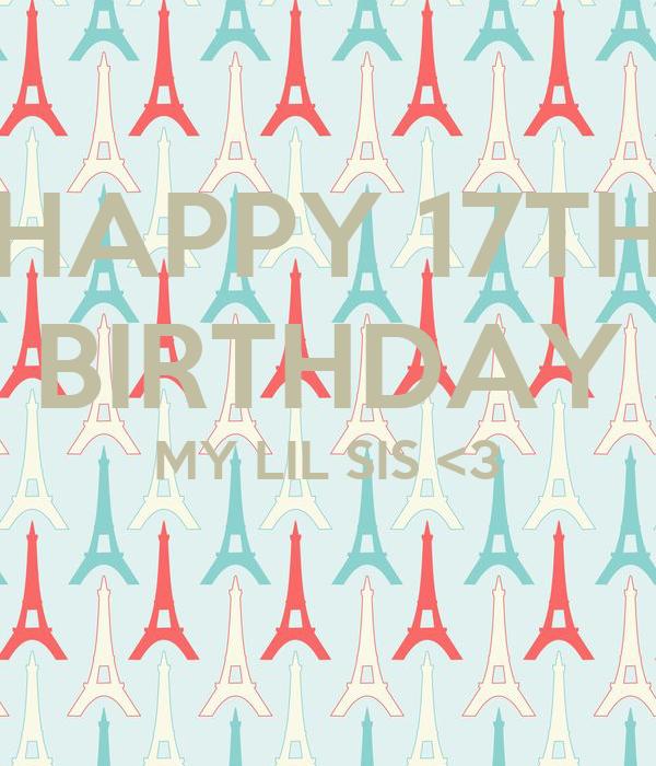 HAPPY 17TH BIRTHDAY MY LIL SIS <3