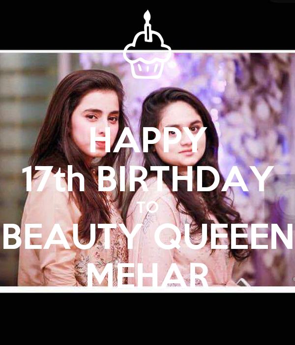 HAPPY 17th BIRTHDAY TO BEAUTY QUEEEN MEHAR