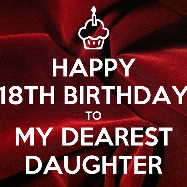 HAPPY 18TH BIRTHDAY TO MY DEAREST DAUGHTER