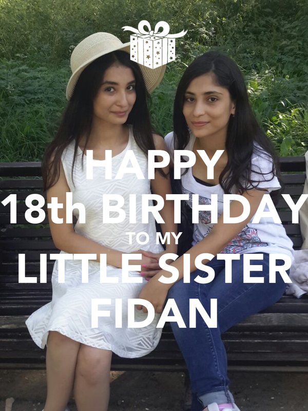 HAPPY 18th BIRTHDAY TO MY LITTLE SISTER FIDAN