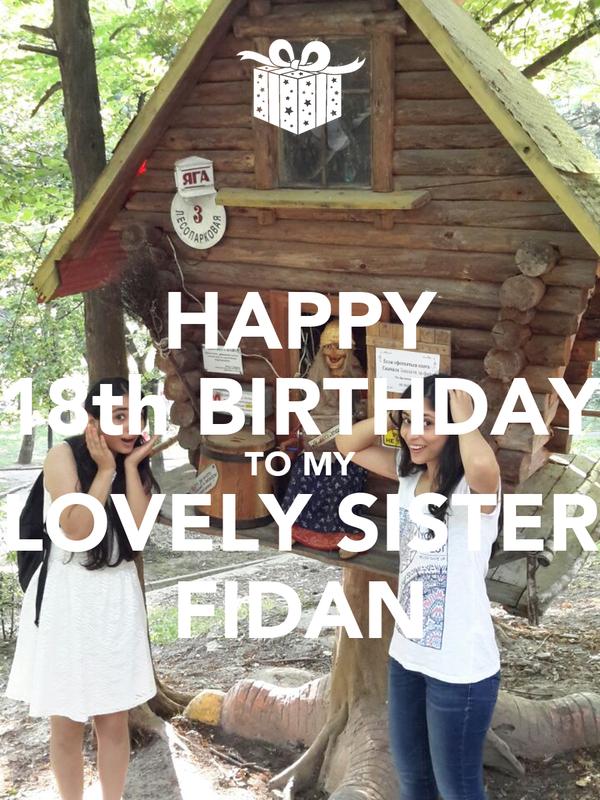 HAPPY 18th BIRTHDAY TO MY LOVELY SISTER FIDAN