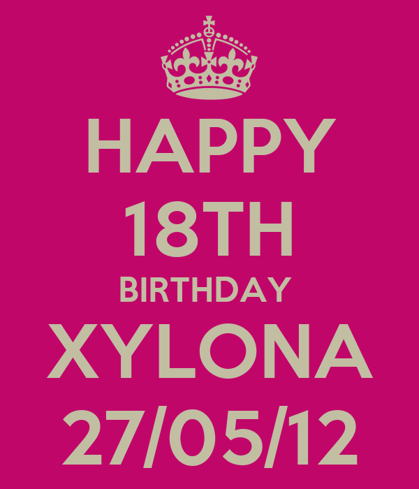 HAPPY 18TH BIRTHDAY  XYLONA 27/05/12