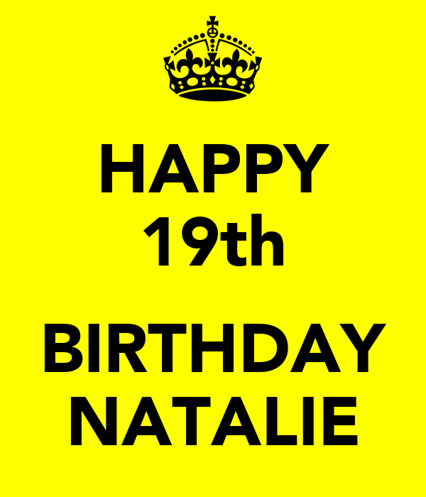 HAPPY 19th  BIRTHDAY NATALIE