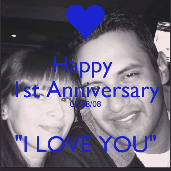 "Happy  1st Anniversary 02/28/08  ""I LOVE YOU"""