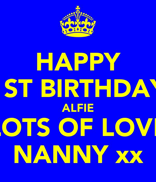 HAPPY 1ST BIRTHDAY ALFIE LOTS OF LOVE NANNY xx
