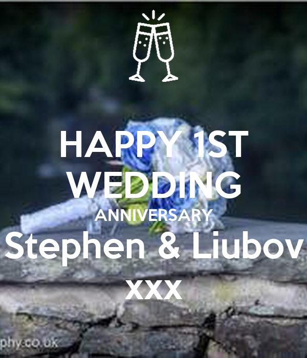 HAPPY 1ST WEDDING ANNIVERSARY Stephen & Liubov xxx