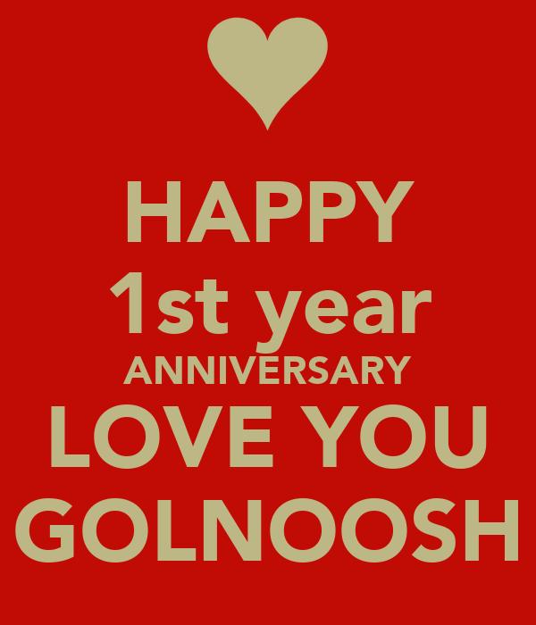HAPPY 1st year ANNIVERSARY LOVE YOU GOLNOOSH