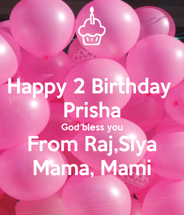 Happy 2 Birthday  Prisha God bless you From Raj,Siya Mama, Mami
