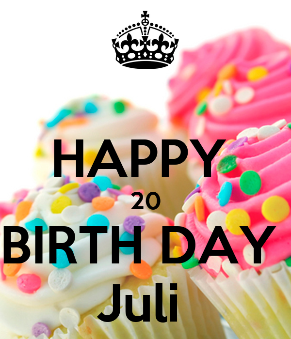 HAPPY  20 BIRTH DAY  Juli