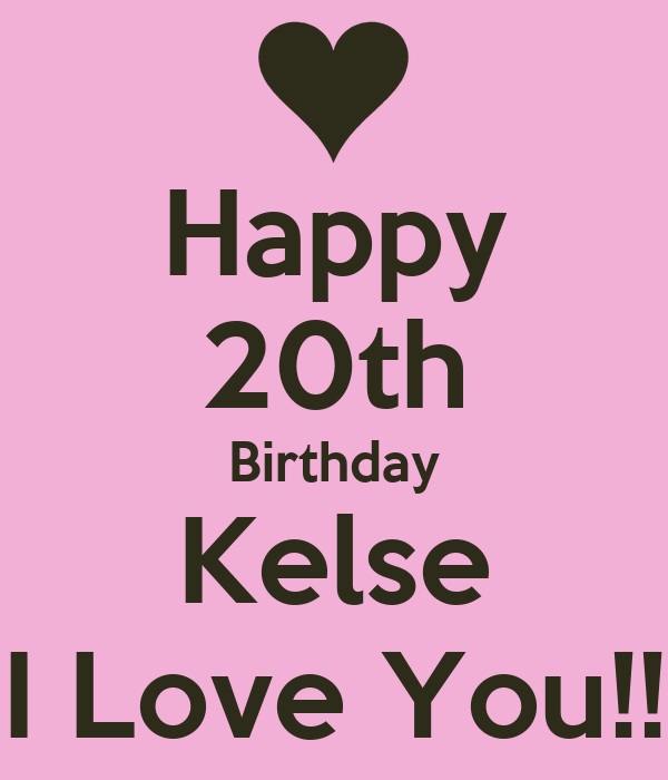 Happy 20th Birthday Kelse I Love You!! Poster