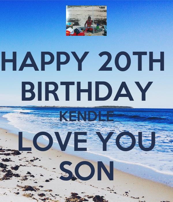 HAPPY 20TH  BIRTHDAY KENDLE LOVE YOU SON