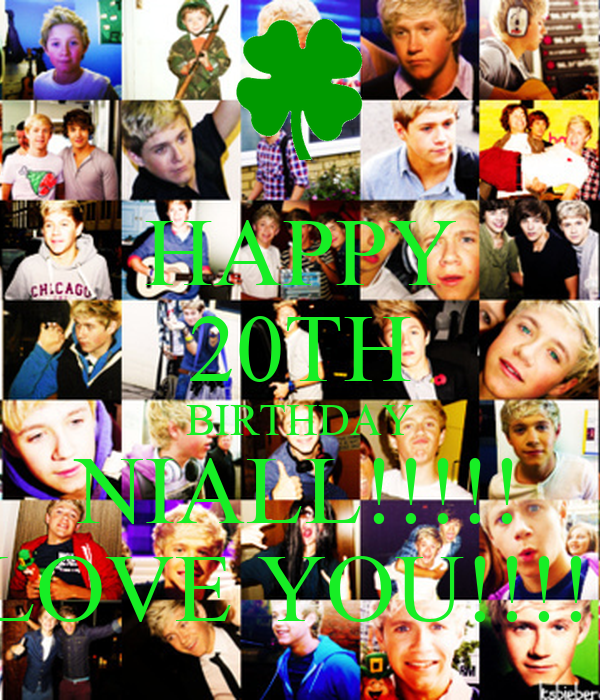 HAPPY 20TH BIRTHDAY NIALL!!!!! LOVE YOU!!!!!