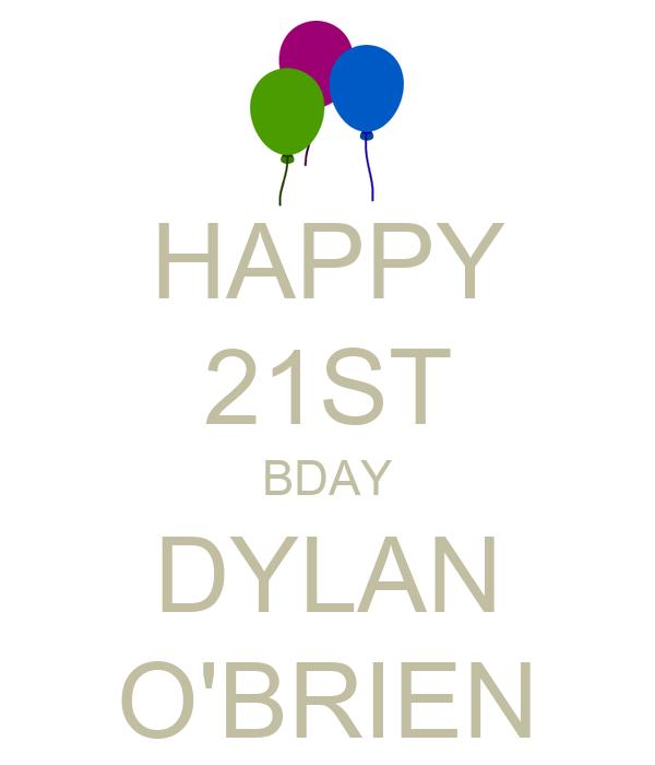 HAPPY 21ST BDAY DYLAN O'BRIEN