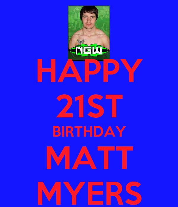 HAPPY 21ST BIRTHDAY MATT MYERS