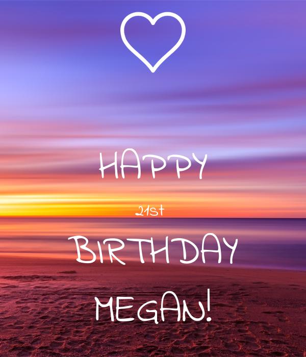 HAPPY 21st  BIRTHDAY MEGAN!