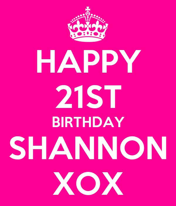 HAPPY 21ST BIRTHDAY SHANNON XOX