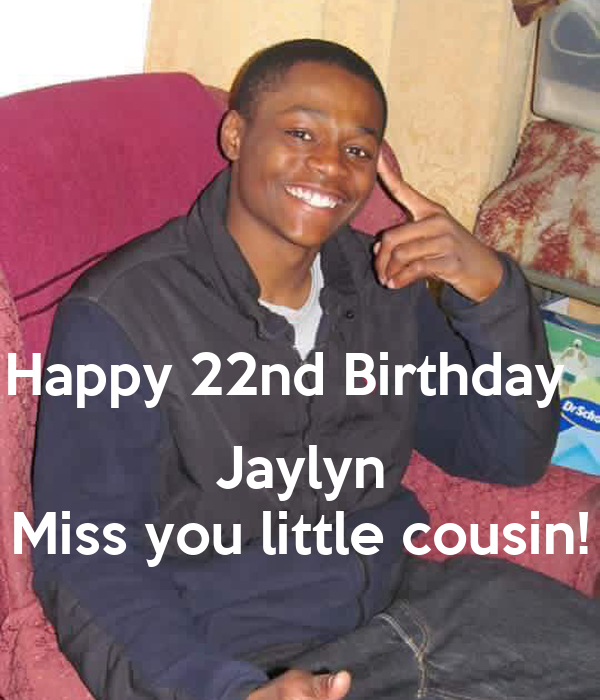 Happy 22nd Birthday    Jaylyn Miss you little cousin!
